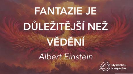 """""""Fantazie je důležitější než vědění."""" Albert Einstein"""