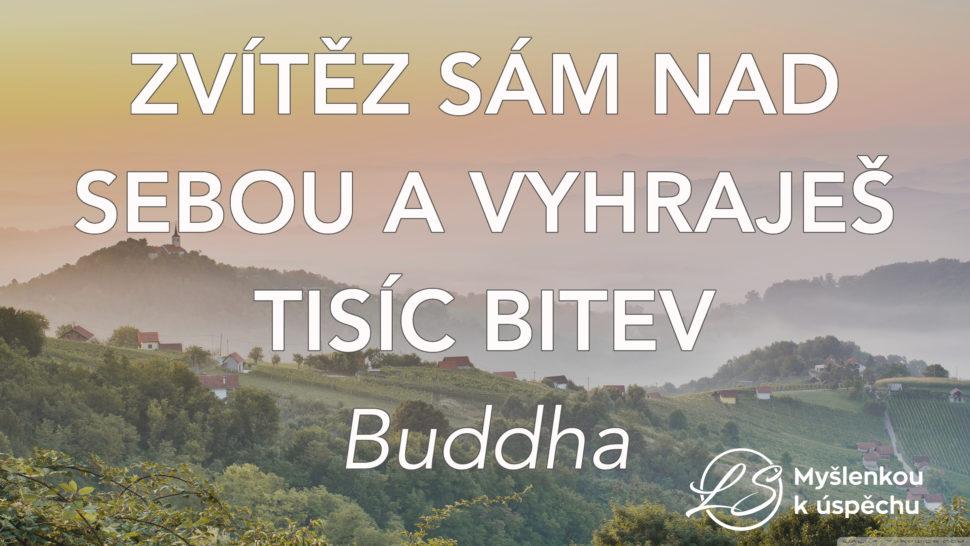 Zvítěz sám nad sebou avyhraješ tisíc bitev. Buddha. Myšlenkou kúspěchu