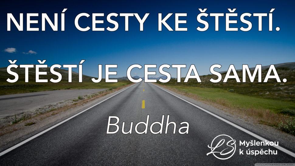 Není cesty ke štěstí. Štěstí je cesta sama. Buddha. Myšlenkou kúspěchu
